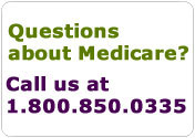 Questions about Medicare? Call us at 1.800.850.0335